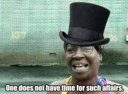 Time For Meme - one does not have time for such affairs sweet brown ain t
