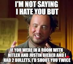 I Hate You Meme - i m not saying i hate you but if you were in a room with hitler and