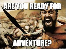 Adventure Meme - meme maker are you ready for adventure