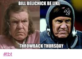 Bill Belichick Memes - bill belichick belike nfl memes throwback thursday tbt bill