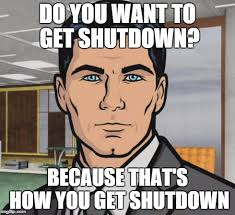 Shutdown Meme - archer meme imgflip