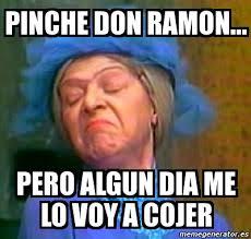 Meme Don Ramon - meme personalizado pinche don ramon pero algun dia me lo voy