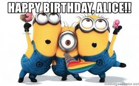 Alice Meme - happy birthday alice minions minions meme generator
