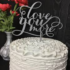love you more wedding cake topper engagement cake topper bridal