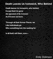 Homesick Death Leaves Us Homesick Who Behind Poem By Emily Dickinson