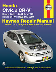 honda civic 2001 2010 u0026 cr v 2002 2009 haynes repair manual