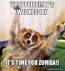 Zumba Meme - yippppeeee it s wednesday it s time for zumba make a meme