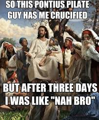Jesus Meme Easter - the 12 greatest jesus memes of all time bro easter and memes