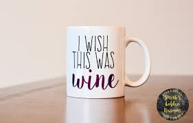 i wish this was wine coffee mug gift for wine lover gift for