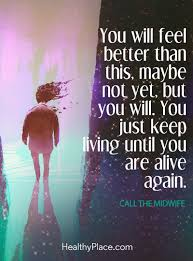 Feel Better Love Quotes by Quote In Depression You Will Feel Better Than This Maybe Not Yet
