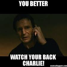 Charlie Meme - you better watch your back charlie meme taken 39387 memeshappen