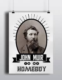 john muir dog quote john muir print john muir is my homeboy nature print 11x14