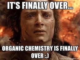 Organic Chemistry Meme - it s finally over organic chemistry is finally over frodo