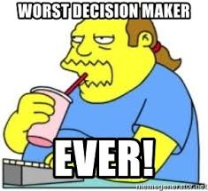 Meme Maker Comic - worst decision maker ever comic book guy meme meme generator