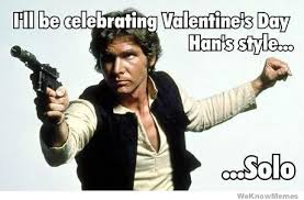 No Valentine Meme - ill be celebrating valentines day han s style solo weknowmemes