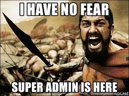 Admin Meme - i have no fear super admin is here this is sparta meme meme