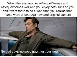 Guys Meme - no bad guys no good guys just memes sequelmemes