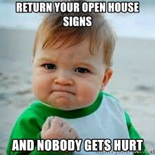Open House Meme - return your open house signs and nobody gets hurt baby meme