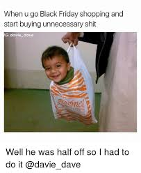 Funny Black Friday Memes - when u go black friday ping and start buying unnecessary shit g