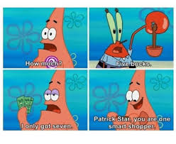 Patrick Star Meme - how much i only got seven five bucks patrick star you are one smart