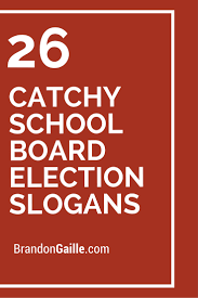 26 catchy board election slogans election slogans