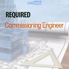 commissioning engineer hiring commissioning engineer engineering technical abu dhabi