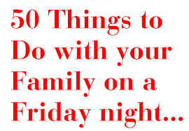 50 things to do with your family on a friday fpgirl by
