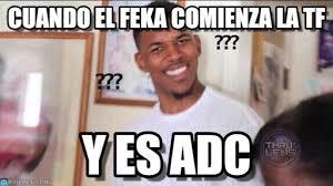 Tf Meme - xd cuando el feka comienza la tf on memegen