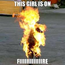 This Girl Is On Fire Meme - this girl is on fiiiiiiiiiiiiire girl on fire quickmeme
