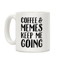 Memes About Coffee - memes coffee mugs lookhuman