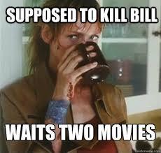 Kill Bill Meme - supposed to kill bill waits two movies lazy senior assassin