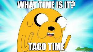 Taco Memes - what time is it taco time meme jake the dog 18347 memeshappen