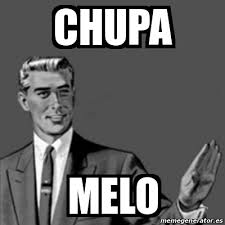 Melo Memes - meme correction guy chupa melo 16526953