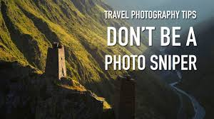 travel photographer images Travel photography tips don 39 t be a photo sniper jpg