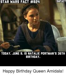 Star Wars Birthday Memes - swfact star wars fact 824 today june 9 is natalie portman s 36th