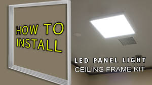 light in ceiling how to install led panel light ceiling frame kit