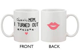 mother u0027s day cute coffee mug cup for mom thanks mom i turned out