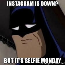Meme Generator For Instagram - instagram is down but it s selfie monday batman is sad meme
