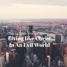 24 bible verses living christ evil everyday
