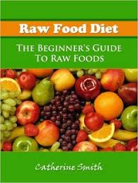 raw food beginner diet how to eat more raw food lose weight and