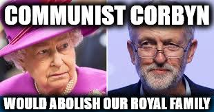 Royal Family Memes - communist corbyn would abolish our royal family meme