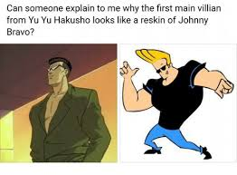 Johnny Bravo Meme - can someone explain to me why the first main villian from yu yu