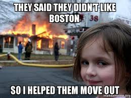 Boston Meme - they said they didn t like boston so i helped them move out