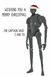 Star Wars Christmas Meme - a message from k 2so star wars know your meme