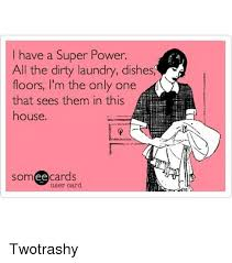 Dirty Laundry Meme - i have a super power all the dirty laundry dishes floors m the