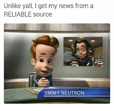 Meme Source - unlike yall i get my news from a reliable source jimmy neutron