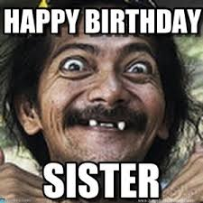 Funny Birthday Meme For Sister - happy birthday meme best collection of funny birthday meme happy