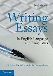 samples of essay writing in english writing essays in english language and linguistics principles writing essays in english language and linguistics principles tips and strategies for undergraduates amazon co uk neil murray 9789812794154 books