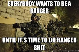 Army Ranger Memes - everybody wants to be a ranger until it s time to do ranger shit