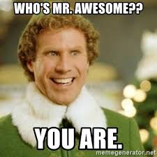 Awesome Meme Generator - who s mr awesome you are buddy the elf meme generator
